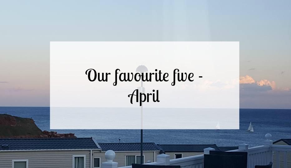Our favourite five April