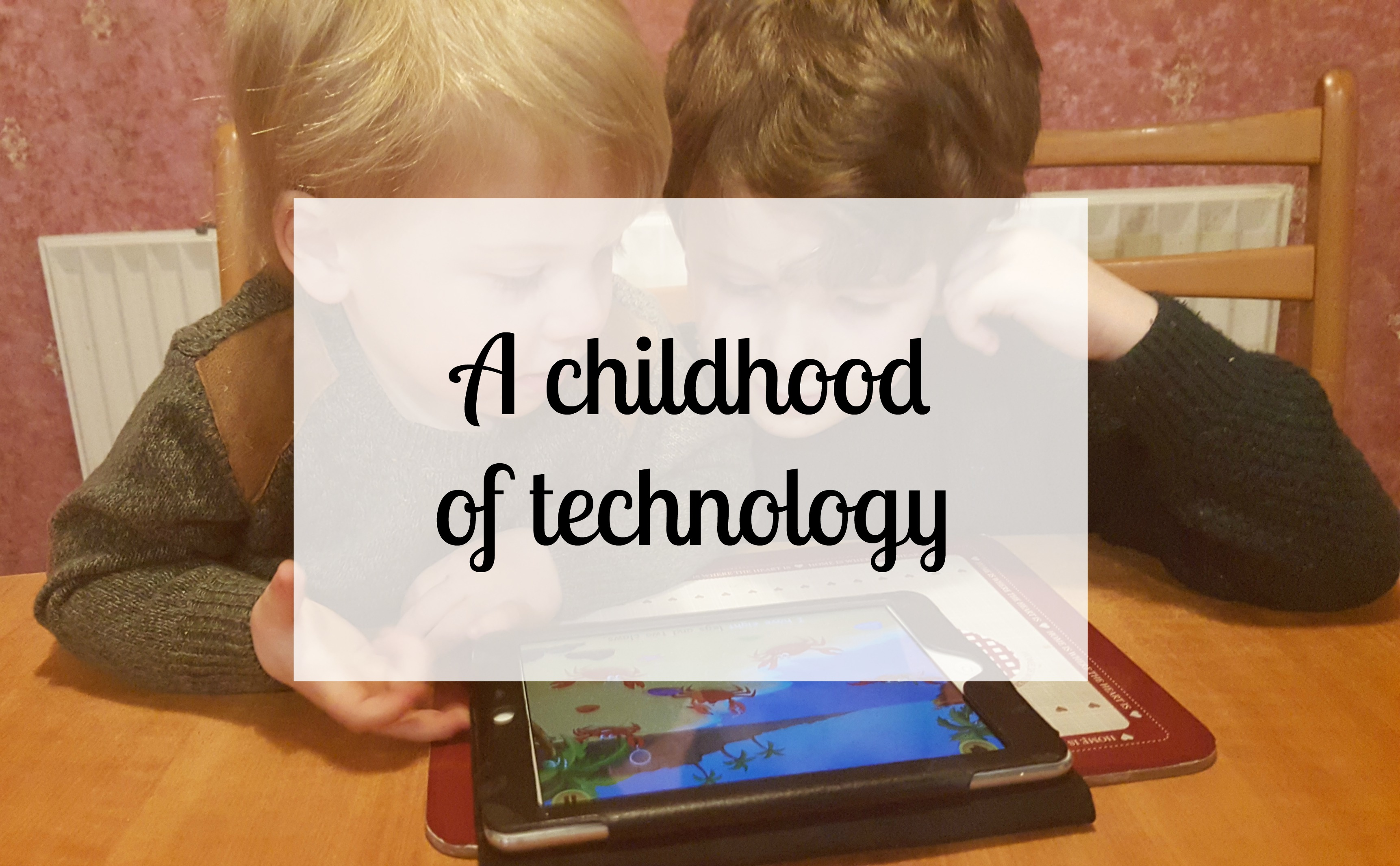 A childhood of technology
