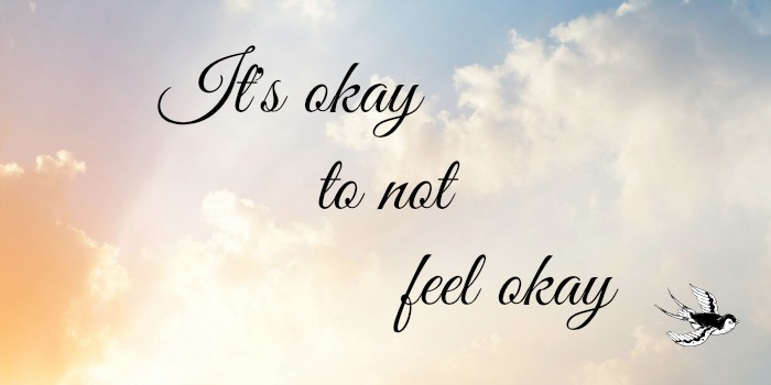 It's okay to not feel okay