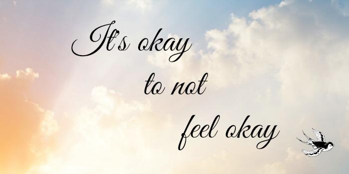 It's okay to not feel okay