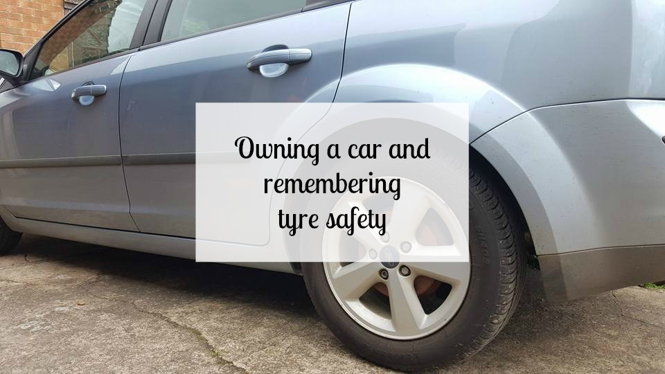 Owning a car and remembering tyre safety