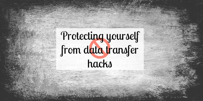 Protecting yourself from data transfer hacks