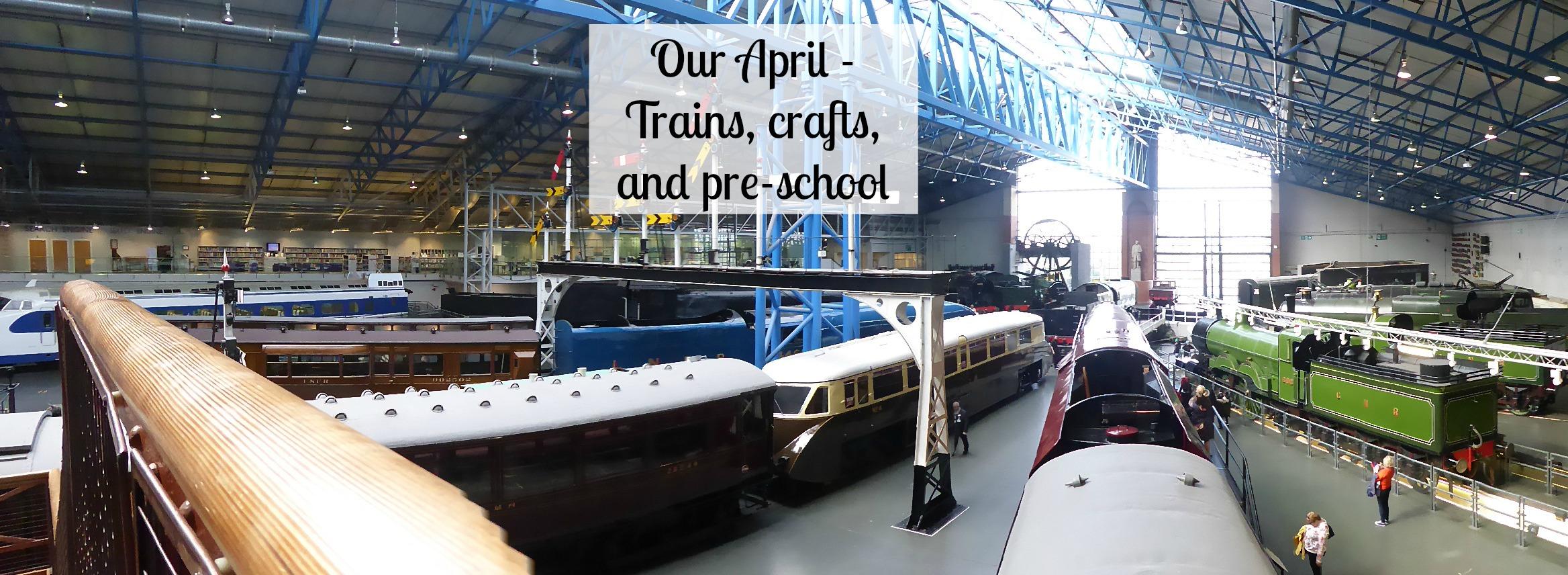 Our April - trains, crafts, pre school