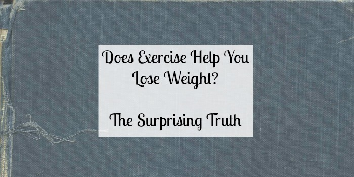 Does Exercise Help You Lose Weight The Surprising Truth