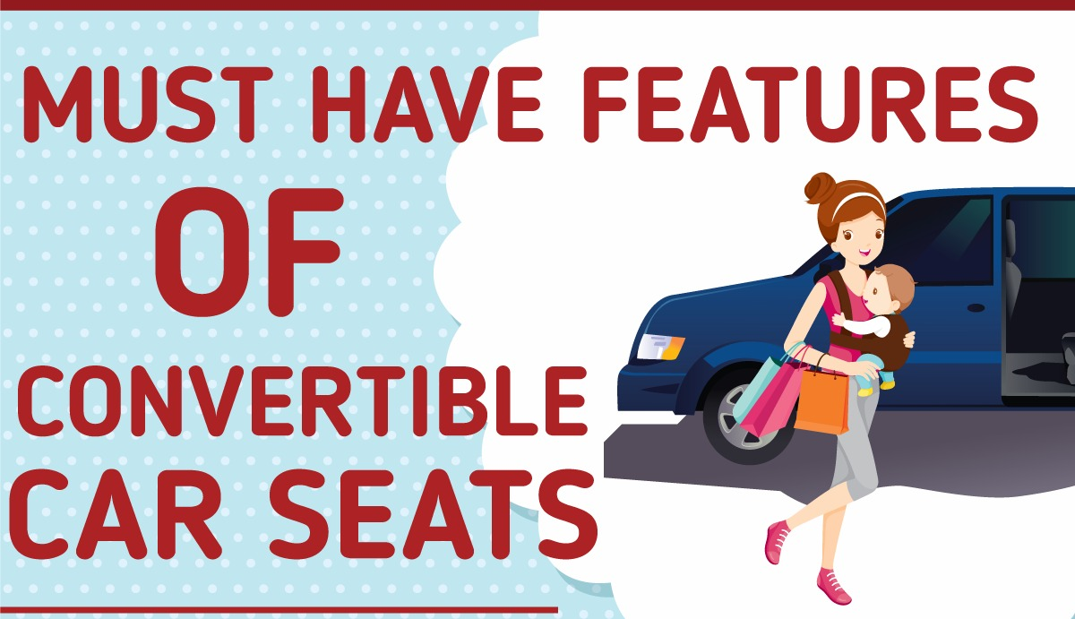 Must Have Features Of Convertible Car Seats