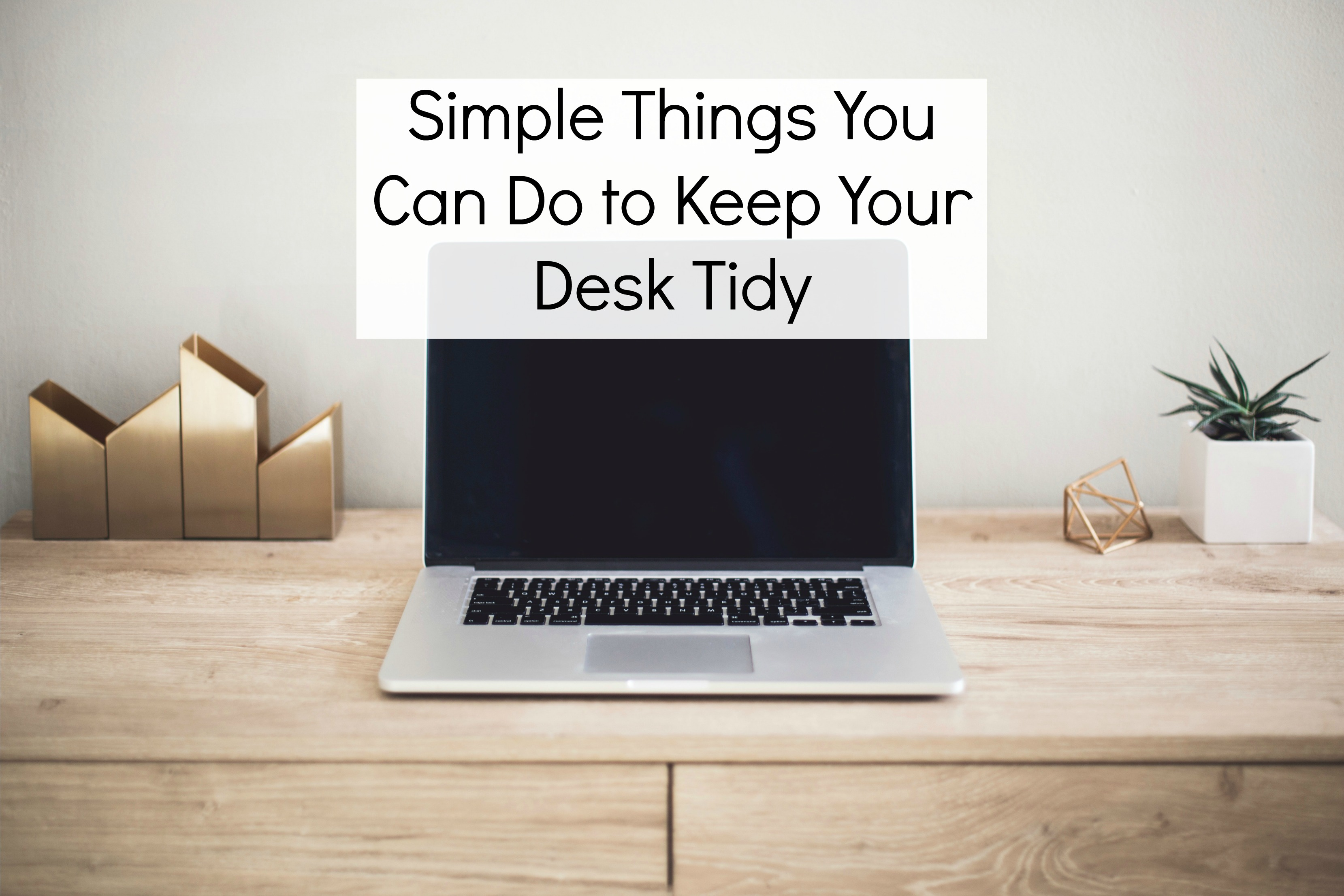 Simple Things You Can Do to Keep Your Desk Tidy